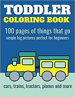 Toddler Coloring Book 100 Pages Of Things That Go Cars Trains