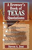 A Browser's Book of Texas Quotations, Steven A. Jent, 1556228449