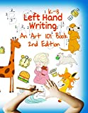 Left Hand Writing, An Art 101 Book, 2nd Edition: With modified Neat font and added Dance font and new line-arts. Trace letters and words, Learn line-arts, ... mind (Handwriting For Lefties Book 3)