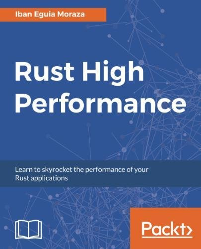 Rust High Performance: Learn to skyrocket the performance of your Rust applications by Packt Publishing - ebooks Account
