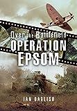 Operation Epsom - Over the Battlefield