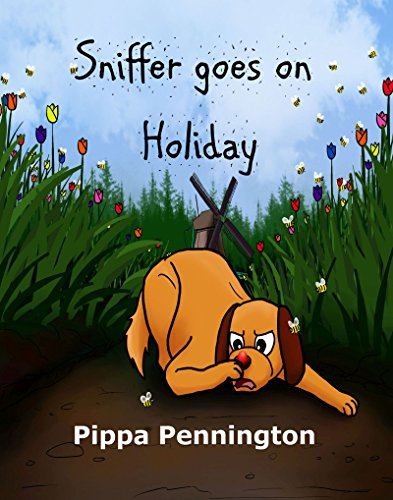 Sniffer goes on Holiday: Children's picture book: 3- 7 years - teaching why it's best to listen. Beginner readers, pets and dogs (Sniffer children's books) (Europa Baby Toddler Bed)
