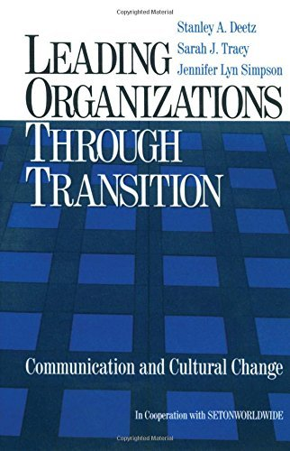 Leading Organizations through Transition: Communication and Cultural Change by Stanley A. Deetz - Stanley Sarah