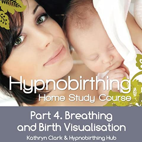 Hypnobirthing Home Study Course, Pt.4 Breathing and Birth Visulusation (Hypnobirthing Home Study Course)