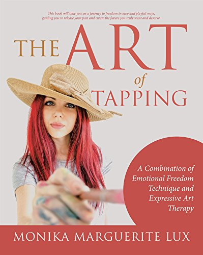 The Art of Tapping: A Combination of Emotional Freedom Technique and Expressive Art Therapy (Combination Therapy)