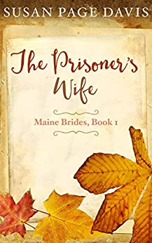 The Prisoner's Wife (Maine Brides Book 1) by [Davis, Susan Page]