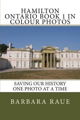 Hamilton Ontario Book 1 in Colour Photos: Saving Our History One Photo at a Time (Cruising Ontario) (Volume ()