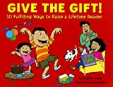 img - for Give the Gift! 10 Fulfilling Ways to Raise a Lifetime Reader book / textbook / text book