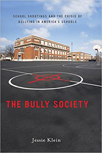 Book The Bully Society: School Shootings and the Crisis of Bullying in America's Schools Intersections