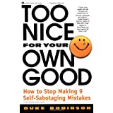 Too Nice for Your Own Good: How to Stop Making 9 Self-Sabotaging Mistakes