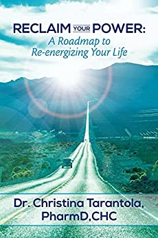 Reclaim Your Power: A Roadmap to Re-energizing Your Life by [Tarantola, Christina]