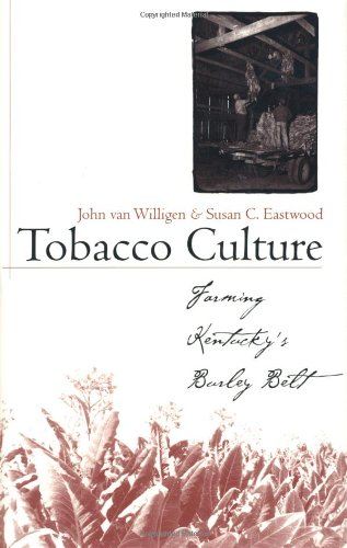 Tobacco Culture: Farming Kentucky's Burley Belt (Kentucky Remembered: An Oral History Series)