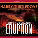 Supervolcano: Eruption Audiobook by Harry Turtledove Narrated by Jim Frangione