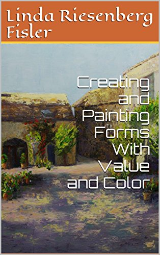 Creating and Painting Forms With Value and Color