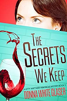 The Secrets We Keep: Suspense with a Dash of Humor (A Letty Whittaker 12 Step Mystery Book 3) by [Glaser, Donna White]