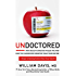 Undoctored: Why Health Care Has Failed You and How You Can Become Smarter Than Your Doctor