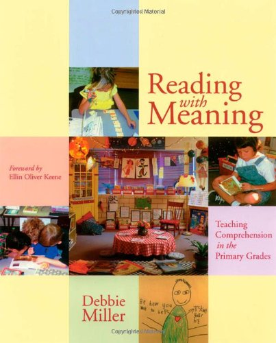 Reading with Meaning: Teaching Comprehension in the Primary Grades (Miller Primary Collection)