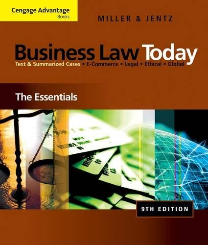 Business Law Today: The Essentials: Text & Summarized Cases E-Commerce, Legal, Ethical, and Global Environment (Ceng