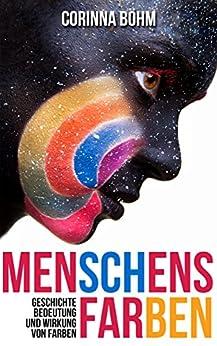 menschens farben geschichte bedeutung und wirkung von farben german edition kindle edition. Black Bedroom Furniture Sets. Home Design Ideas