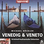 Venedig und Veneto: Kriminell-kulinarische Exkursion (Mords-Genuss) | Michael Böckler