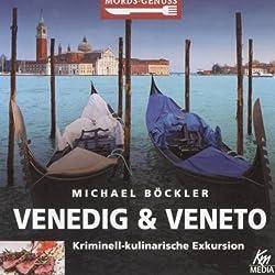 Venedig und Veneto: Kriminell-kulinarische Exkursion (Mords-Genuss)