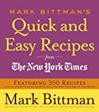 quick and easy recipes - Mark Bittman's Quick and Easy Recipes from the New York Times: Featuring 350 recipes from the author of HOW TO COOK EVERYTHING and THE BEST