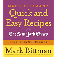 Mark Bittman's Quick and Easy Recipes from the New York Times: Featuring 350 recipes from the author of HOW TO COOK EVERYTHING and THE BEST