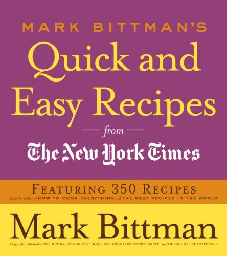 Mark Bittman's Quick and Easy Recipes from the New York Times: Featuring 350 recipes from the author of HOW TO COOK EVERYTHING and THE BEST by Mark Bittman
