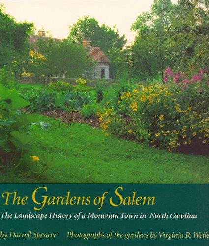 The Gardens of Salem: The Landscape History of a Moravian Town in North Carolina (Old Salem Book)