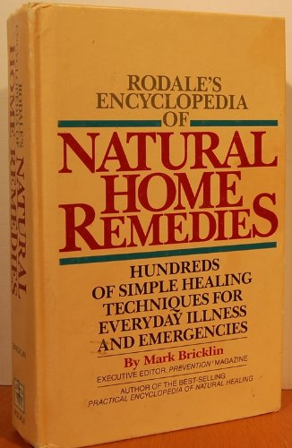 Rodale's Encyclopedia of Natural Home Remedies:  Hundreds of Simple Healing Techniques for Everyday Illness and Emergencies