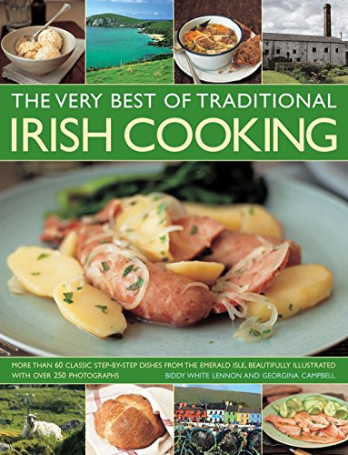 The Very Best of Traditional Irish Cooking: More Than 60 Classic Step-By-Step Dishes From The Emerald Isle, Beautifully Illustrated With Over 250 Photographs by Biddy White Lennon, Georgina Campbell