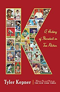 Book Cover: K: A History of Baseball in Ten Pitches