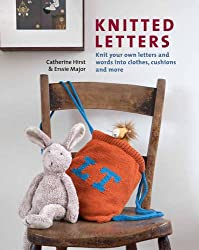 Knitted Letters: Knit Your Own Letters and Words into Clothes, Cushions and More