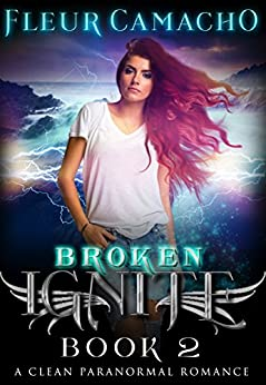 Broken: (Ignite Series, Book 2) by [Camacho, Fleur]