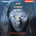 You Know What You Have to Do Audiobook by Bonnie Shimko Narrated by Cristina Panfilio