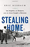Stealing Home: Los Angeles, the Dodgers, and the