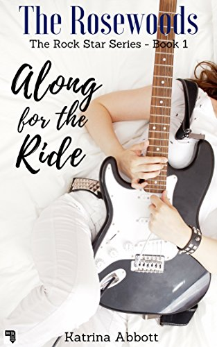 Along for the Ride (The Rosewoods Rock Star Series Book 1) by [Abbott, Katrina]