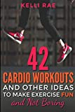 42 Cardio Workouts and Other Ideas To Make Exercise Fun and Not Boring