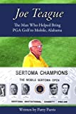 Joe Teague: The Man Who Helped Bring PGA Golf to Mobile, Alabama