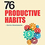 76 Productive Habits: How to Accomplish More, Overcome Procrastination, and Supercharge your Productivity | Edith Henderson
