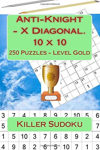 Killer Sudoku - Anti-Knight - X Diagonal. 10 x 10. 250 Puzzles - Level Gold: For connoisseurs of Sudoku (10 x 10 PITSTOP) (Volume 15) pdf epub