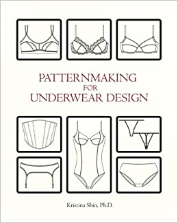 6cee694333b39 Patternmaking for Underwear Design  Kristina Shin PhD  9781451511598  Amazon.com   Books