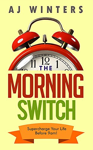 The Morning Switch: Revamp Your Life Before 9am