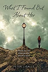 What I Found Out About Her: Stories of Dreaming Americans (ND Sullivan Prize Short Fiction)