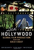 Local Hollywood : Global Film Production and the Gold Coast, Goldsmith, Ben and Ward, Susan, 0702237795