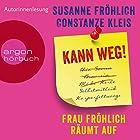 Kann weg! Frau Fröhlich räumt auf Hörbuch von Susanne Fröhlich, Constanze Kleis Gesprochen von: Susanne Fröhlich