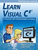 Learn Visual C# Professional Edition - a College Prep Programming Tutorial, Philip Conrod and Lou Tylee, 1937161455