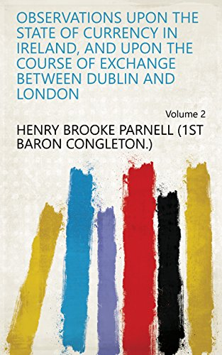 Observations upon the state of currency in Ireland, and upon the course of exchange between Dublin and London Volume 2