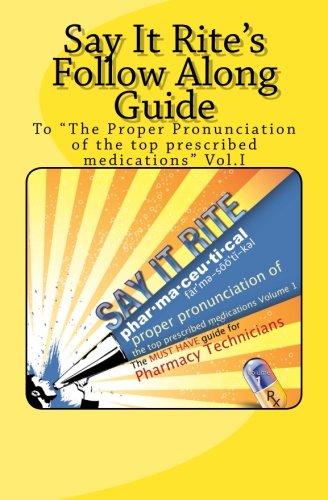 """Say It Rite's Follow Along Guide: To """"The proper pronunciation of the top prescribed medications"""" vol. I pdf epub"""
