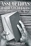 Neville Goddard: Assumptions Harden Into Facts: The Book